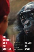 The Bonobo and the Atheist: In Search of Humanism Among the Primates (Hardcover)