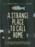 A Strange Place to Call Home: The World's Most Dangerous Habitats & the Animals That Call Them Home (Hardcover)
