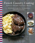 French Country Cooking: Authentic Recipes from Every Region: 180 Delicious Recipes from the Foundations of French... (Hardcover)