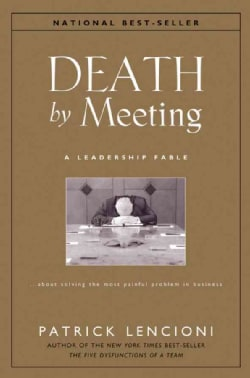 Death by Meeting: A Leadership Fable About Solving the Most Painful Problem in Business (Hardcover)