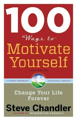 100 Ways to Motivate Yourself: Change Your Life Forever (Paperback)