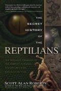 The Secret History of the Reptillians: The Pervasive Presence of the Serpent in Human History, Religion and Alien... (Paperback)