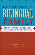 Becoming a Bilingual Family: Help Your Kids Learn Spanish (And Learn Spanish Yourself in the Process) (Paperback)