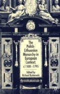 The Polish-Lithuanian Monarchy in European Context: C. 1500-1795 (Hardcover)