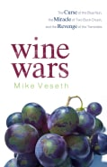 Wine Wars: The Curse of the Blue Nun, the Miracle of Two Buck Chuck, and the Revenge of the Terroirists (Paperback)