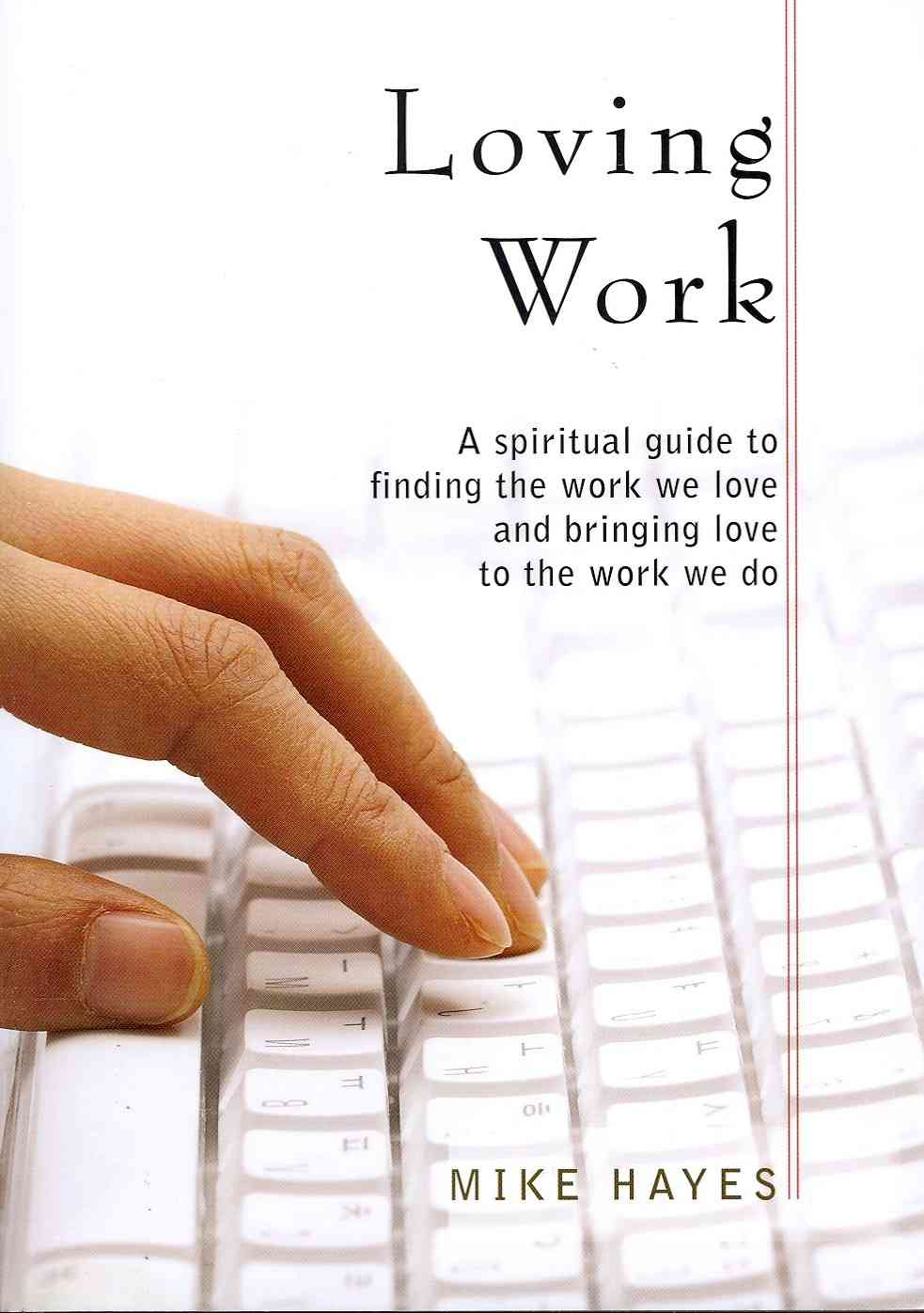 Loving Work: A spiritual guide to finding the work we love and bringing love to the work we do (Paperback)