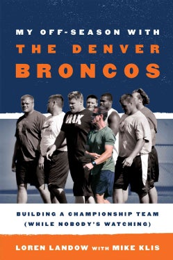 My Off-Season With The Denver Broncos: Building a Championship Team (While Nobody's Watching) (Hardcover)