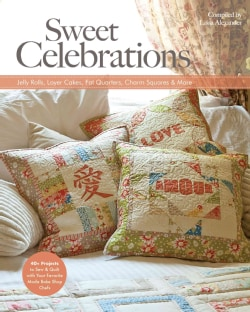 Sweet Celebrations With Moda Bakeshop Chefs: 35+ Projects to Sew from Jelly Rolls, Layer Cakes, Fat Quarters, Cha... (Paperback)