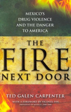 The Fire Next Door: Mexico's Drug Violence and the Danger to America (Hardcover)