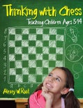 Thinking With Chess: Teaching Children Ages 5-14 (Hardcover)