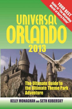 Universal Orlando 2013: The Ultimate Guide to the Ultimate Theme Park Adventure (Paperback)