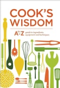 Cook's Wisdom: The A-Z Guide to Ingredients, Equipment, and Techniques (Paperback)