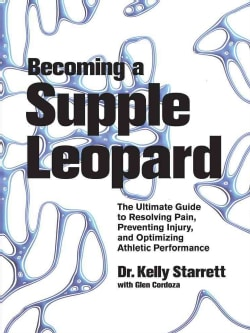 Becoming a Supple Leopard: The Ultimate Guide to Resolving Pain, Preventing Injury, and Optimizing Athletic Perfo... (Hardcover)