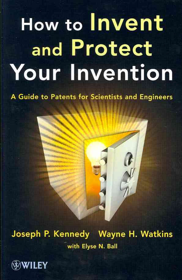 How to Invent and Protect Your Invention: A Guide to Patents for Scientists and Engineers (Paperback)