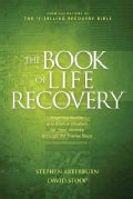 The Book of Life Recovery: Inspiring Stories and Biblical Wisdom for Your Journey through the Twelve Steps (Paperback)