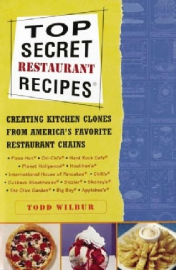 Top Secret Restaurant Recipes: Creating Kitchen Clones from America's Favorite Restaurant Chains (Paperback)