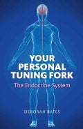 Your Personal Tuning Fork:: The Endocrine System; A Way to Sustainable Health...in a Fragile World (Paperback)