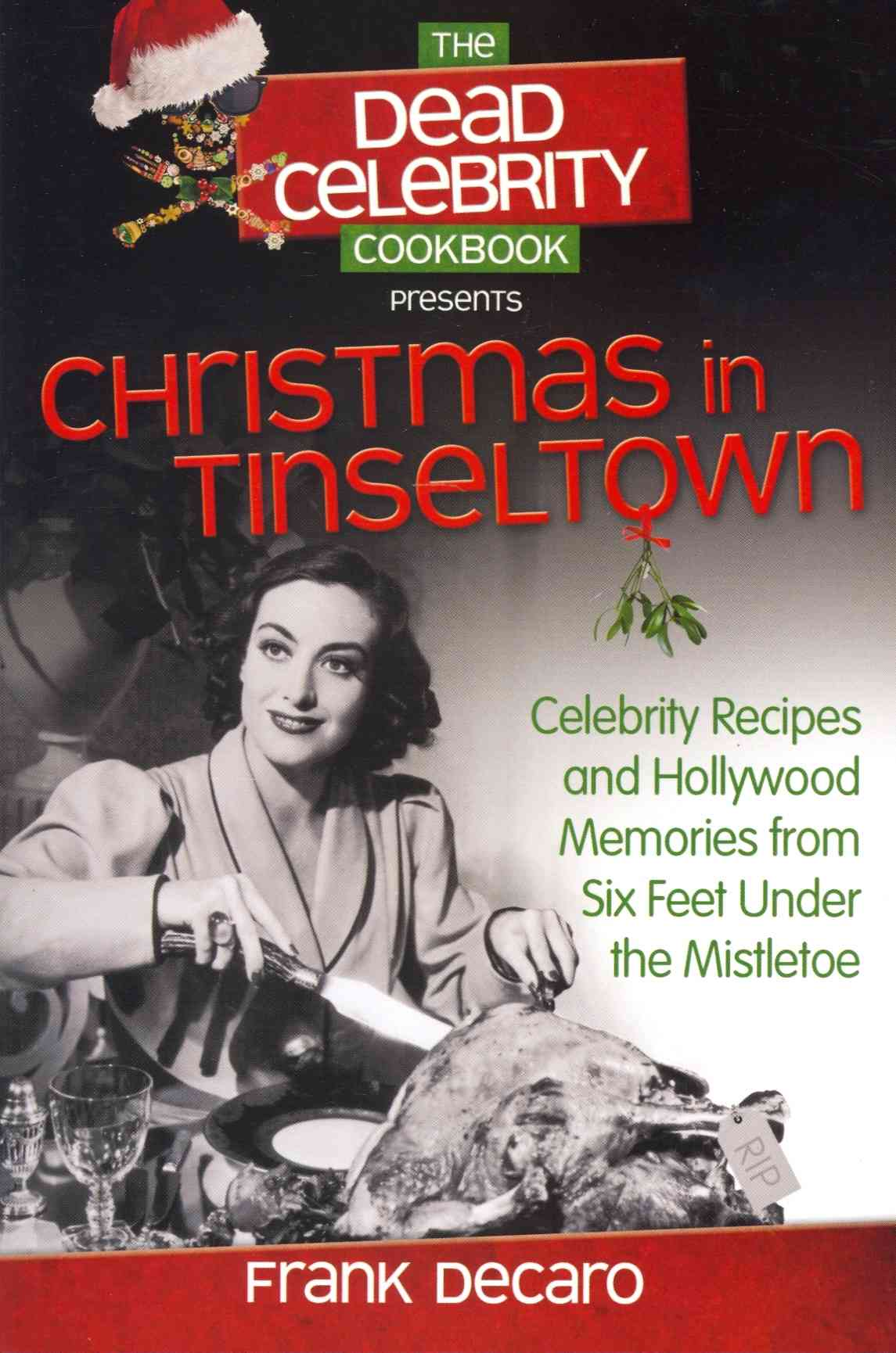 The Dead Celebrity Cookbook Presents Christmas in Tinseltown: Celebrity Recipes and Hollywood Memories from Six F... (Paperback)