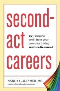 Second-Act Careers: 50+ Ways to Profit From Your Passions Suring Semi-Retirement (Paperback)