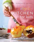 Everyday Kitchen for Kids: 100 Amazing Savory and Sweet Recipes Your Children Can Really Make (Paperback)