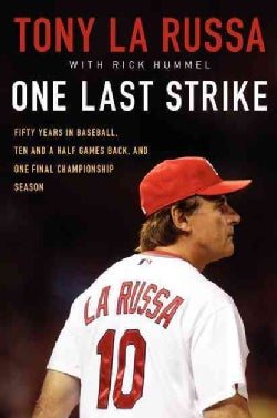 One Last Strike: Fifty Years in Baseball, Ten and a Half Games Back, and One Final Championship Season (Hardcover)