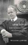 Ipse Dixit: How the World Looks to a Federal Judge (Paperback)