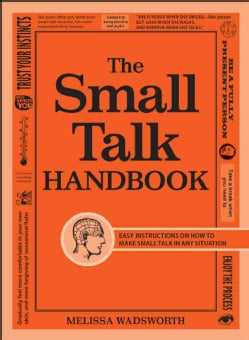 The Small Talk Handbook: Easy Instructions on How to Make Small Talk in Any Situation (Paperback)