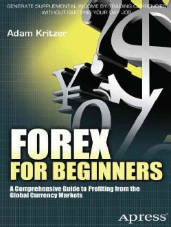 Forex for Beginners: A Comprehensive Guide to Profiting from the Global Currency Markets (Paperback)