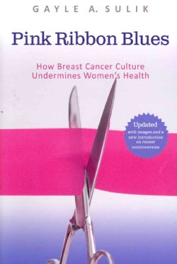 Pink Ribbon Blues: How Breast Cancer Culture Undermines Women's Health (Paperback)