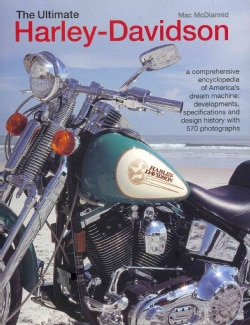 The Ultimate Harley-Davidson: a comprehensive encyclopedia of America's Dream Machine: developments, specificatio... (Hardcover)
