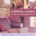 Cushions & Covers : An Easy-to-Make Project Book: How to Sew and Embellish 20 Gorgeous Bolsters, Pillows and Slip... (Hardcover)