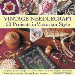 Vintage Needlecraft 50 Projects in Victorian Style: Gorgeous Period Designs for Classic Cross Stitch and Elegant ... (Hardcover)