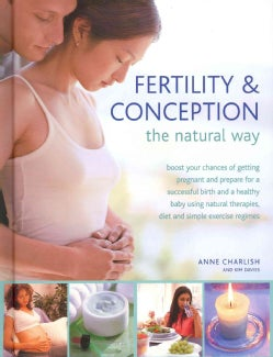 Fertility & Conception the Natural Way: Boost Your Chances of Getting Pregnant and Prepare for a Successful Birth... (Hardcover)