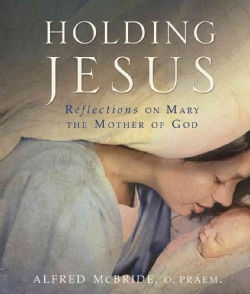 Holding Jesus: Reflections on Mary, the Mother of God (Paperback)
