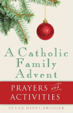 A Catholic Family Advent: Prayers and Activities (Paperback)