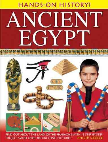 Ancient Egypt: Find Out About the Land of the Pharaohs, With 15 Step-by-step Projects and Over 400 Exciting Pictures (Hardcover)
