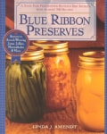 Blue Ribbon Preserves: Secrets to Award-Winning Jams, Jellies, Marmalades & More (Paperback)