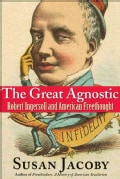 The Great Agnostic: Robert Ingersoll and American Freethought (Hardcover)