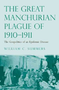The Great Manchurian Plague of 1910-1911: The Geopolitics of an Epidemic Disease (Hardcover)