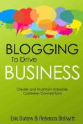 Blogging to Drive Business: Create and Maintain Valuable Customer Connections (Paperback)