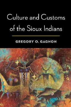 Culture and Customs of the Sioux Indians (Paperback)