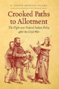 Crooked Paths to Allotment: The Fight over Federal Indian Policy After the Civil War (Hardcover)
