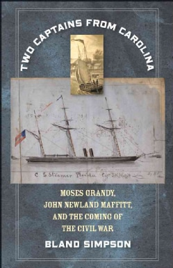 Two Captains from Carolina: Moses Grandy, John Newland Maffitt, and the Coming of the Civil War (Hardcover)