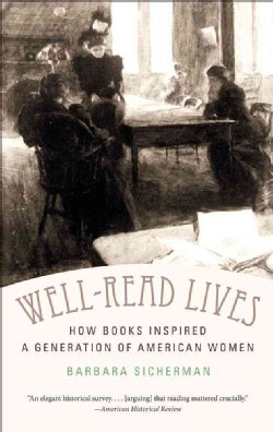 Well-Read Lives: How Books Inspired a Generation of American Women (Paperback)