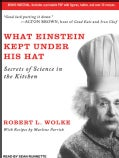 What Einstein Kept Under His Hat: Secrets of Science in the Kitchen: Includes PDF (CD-Audio)