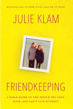 Friendkeeping: A Field Guide to the People You Love, Hate, and Can't Live Without (Hardcover)