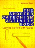 The Shorter Catechism Activity Book: Learning the Truth With Puzzles (Paperback)