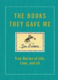 The Books They Gave Me: True Stories of Life, Love, and Lit (Hardcover)