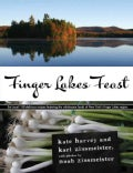 Finger Lakes Feast: 110 Delicious Recipes from New York's Hotspot for Wholesome Local Foods (Hardcover)