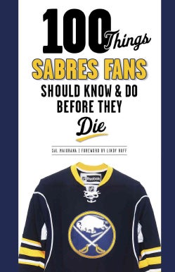 100 Things Sabres Fans Should Know & Do Before They Die (Paperback)